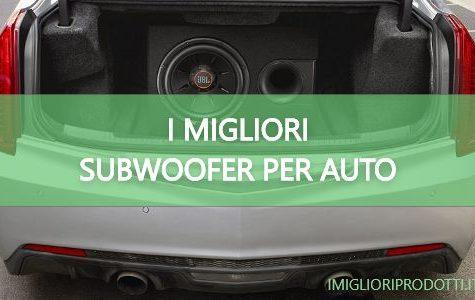 I MIGLIO SUBWOOFER AUTO