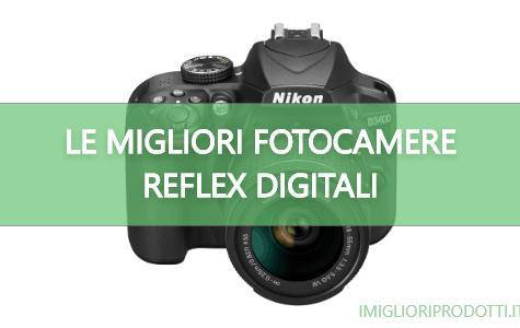 LE MIGLIORI FOTOCAMERE REFLEX DIGITALI