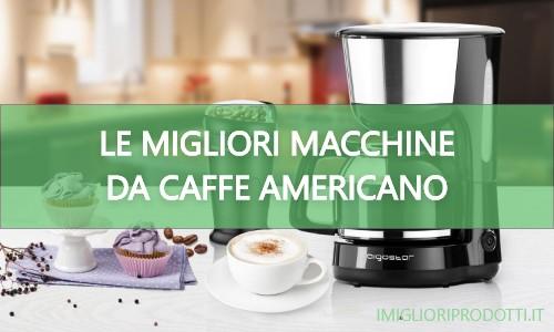 Le 5 migliori macchine da caffe americano