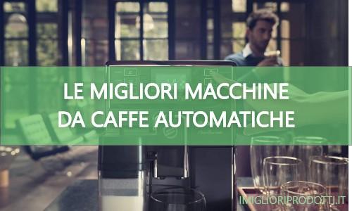 le migliori macchine da caffe automatiche