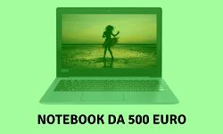 Notebook da 500 euro