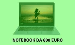 Notebook da 600 euro