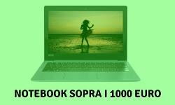 Notebook sopra i 1000 euro